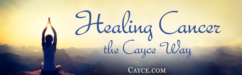 Healing Cancer the Cayce Way - Edgar Cayce Health Care